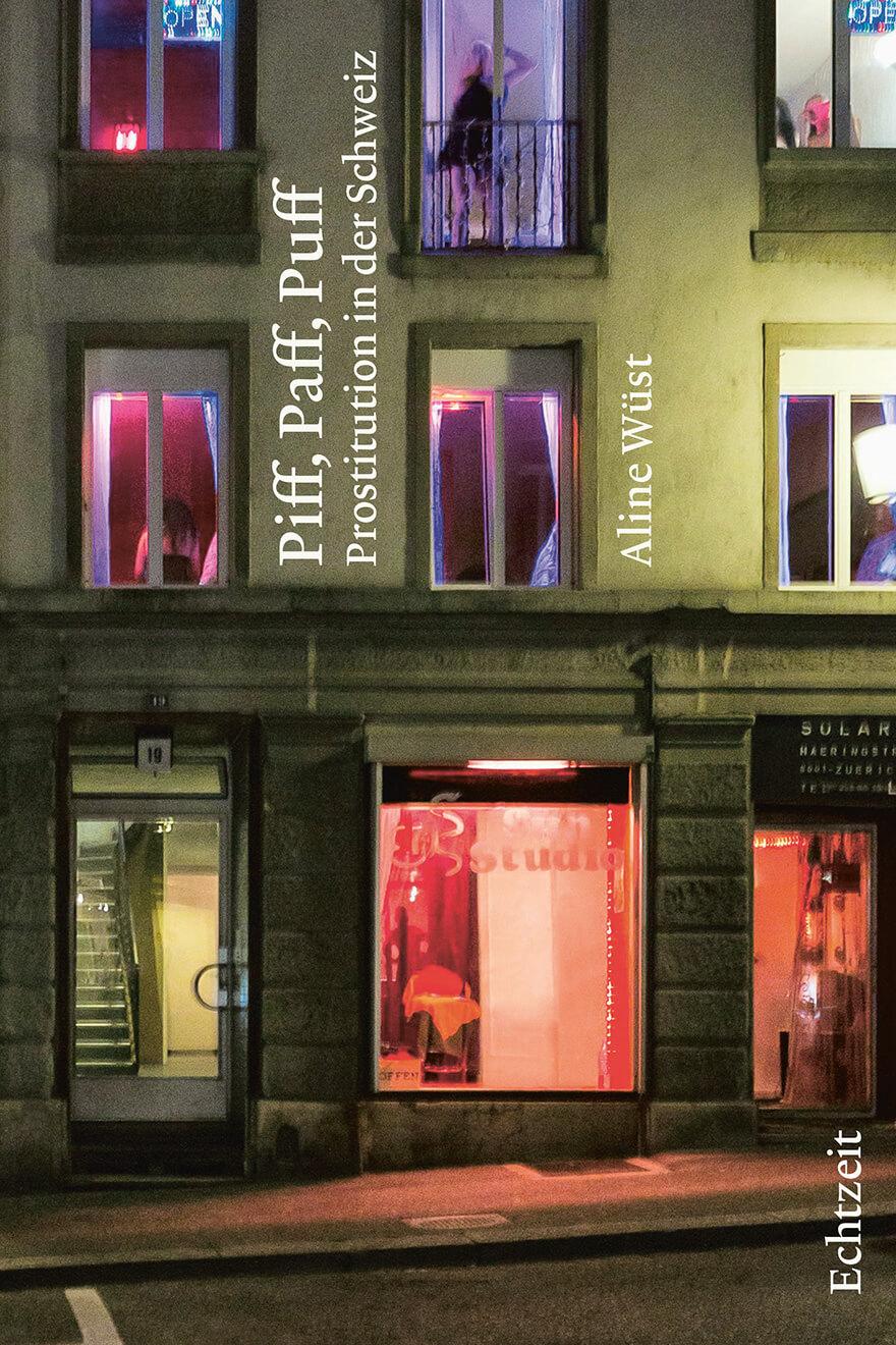 Aline Wüst: Piff, Paff, Puff –Prostitution in der Schweiz.