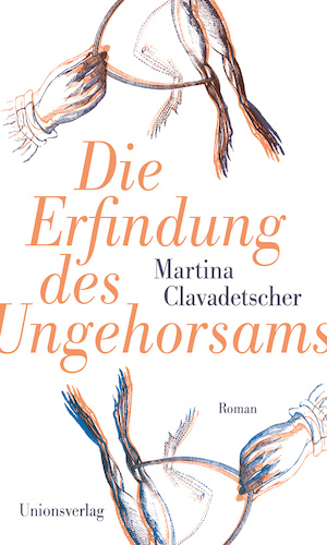 Martina Clavadetscher: Die Erfindung des Ungehorsams